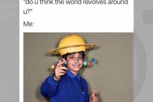 Meme – Does the world revolve around you?